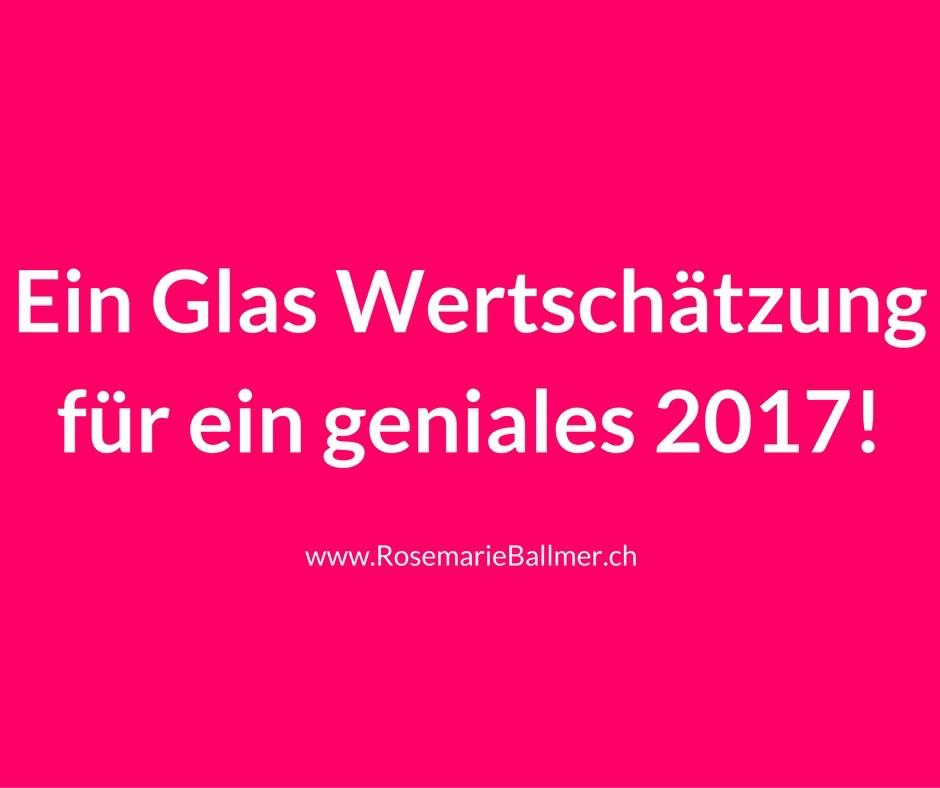 Ein Glas Wertschätzung für ein geniales 2017